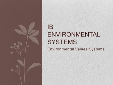 Environmental Values Systems IB ENVIRONMENTAL SYSTEMS.