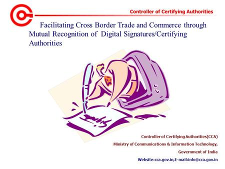 Facilitating Cross Border Trade and Commerce through Mutual Recognition of Digital Signatures/Certifying Authorities Controller of Certifying Authorities(CCA)