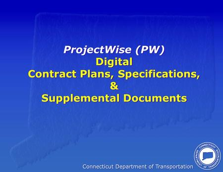 ProjectWise (PW) Digital Contract Plans, Specifications, & Supplemental Documents.