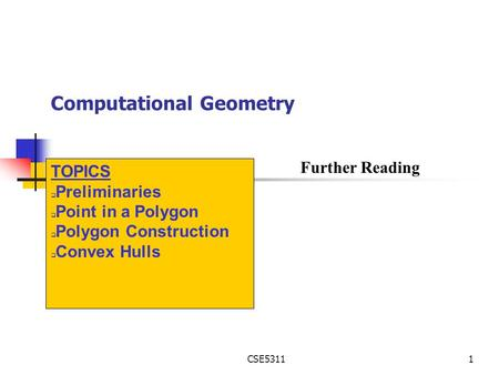 CSE53111 Computational Geometry TOPICS q Preliminaries q Point in a Polygon q Polygon Construction q Convex Hulls Further Reading.