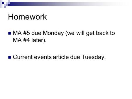Homework MA #5 due Monday (we will get back to MA #4 later). Current events article due Tuesday.