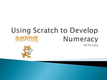  DAY 5 Using Scratch to Develop Numeracy © PDST Technology in Education/Lero 2013.