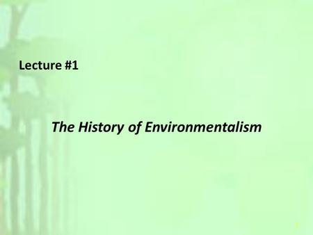 1 Lecture #1 The History of Environmentalism. 2 Environment- – Conditions or circumstances that surround an organism or groups of organisms – The complex.
