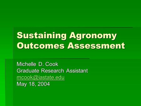Sustaining Agronomy Outcomes Assessment Michelle D. Cook Graduate Research Assistant May 18, 2004.