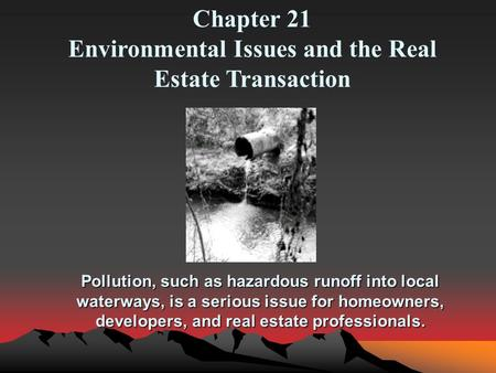 Pollution, such as hazardous runoff into local waterways, is a serious issue for homeowners, developers, and real estate professionals. Chapter 21 Environmental.