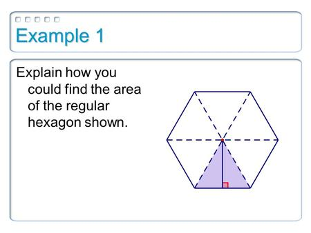 Example 1 Explain how you could find the area of the regular hexagon shown.