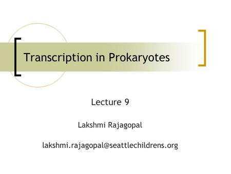 Transcription in Prokaryotes Lecture 9 Lakshmi Rajagopal