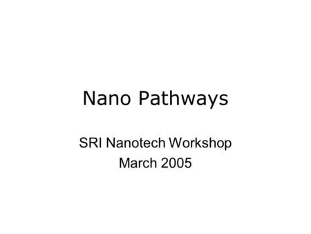 Nano Pathways SRI Nanotech Workshop March 2005. Overview Workforce awareness Certificates / programs Nanoskilled careers vs. industries Industry survey.