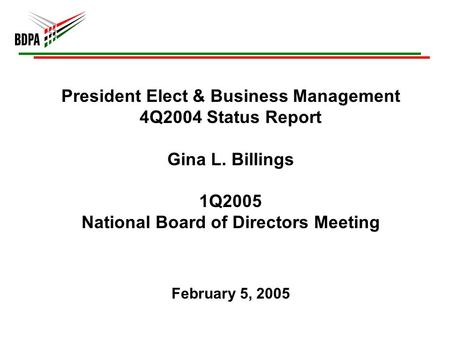 President Elect & Business Management 4Q2004 Status Report Gina L. Billings 1Q2005 National Board of Directors Meeting February 5, 2005.