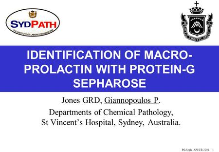 PG-Seph. APCCB 20041 IDENTIFICATION OF MACRO- PROLACTIN WITH PROTEIN-G SEPHAROSE Jones GRD, Giannopoulos P. Departments of Chemical Pathology, St Vincent's.