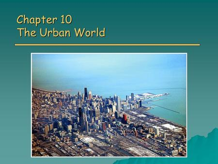 Chapter 10 The Urban World. Population and Urbanization o According to sociologists – three urban revolutions have transformed human society 8000-2000.