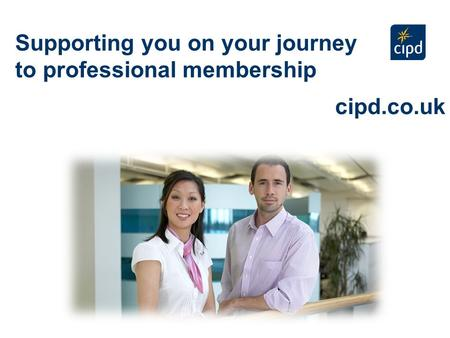 Supporting you on your journey to professional membership cipd.co.uk.
