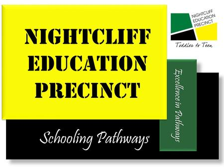 Schooling Pathways Schooling Pathways Excellence in Pathways Nightcliff Education Precinct.