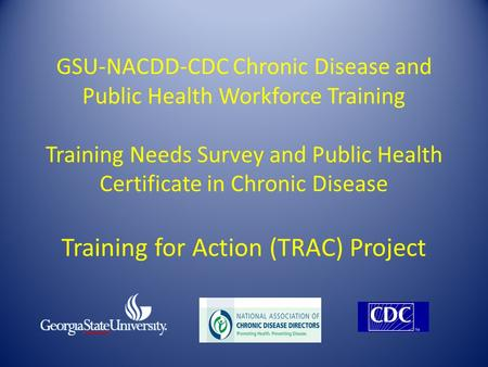 GSU-NACDD-CDC Chronic Disease and Public Health Workforce Training Training Needs Survey and Public Health Certificate in Chronic Disease Training for.