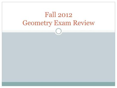 Fall 2012 Geometry Exam Review. Chapter 1-5 Review p.200-201 ProblemsAnswers 1One 2a.Yes, skew b.No 3If you enjoy winter weather, then you are a member.