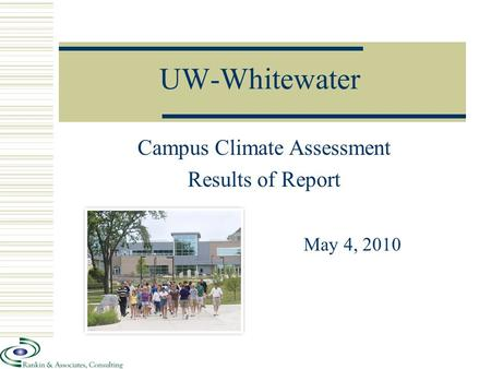 UW-Whitewater Campus Climate Assessment Results of Report May 4, 2010.