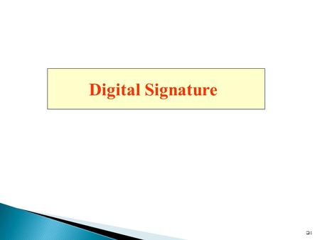 11 Digital Signature.  Efficiency  Unforgeability : only signer can generate  Not reusable : not to use for other message  Unalterable : No modification.