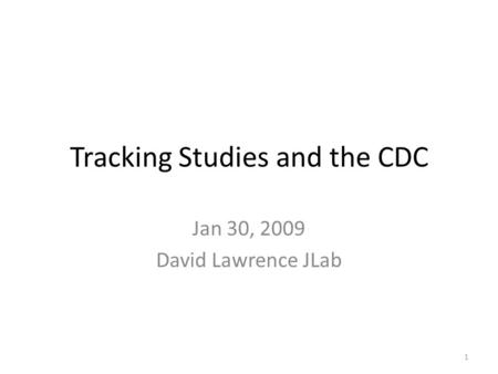 Tracking Studies and the CDC Jan 30, 2009 David Lawrence JLab 1.