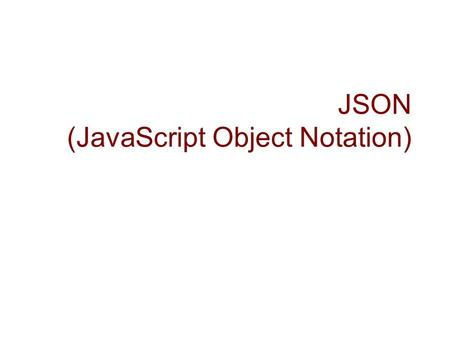 JSON (JavaScript Object Notation).  A lightweight data-interchange format  A subset of the object literal notation of JavaScript (or ECMA-262).  A.