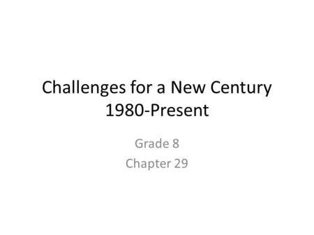Challenges for a New Century 1980-Present Grade 8 Chapter 29.
