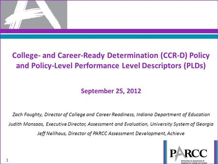 College- and Career-Ready Determination (CCR-D) Policy and Policy-Level Performance Level Descriptors (PLDs) September 25, 2012 Zach Foughty, Director.