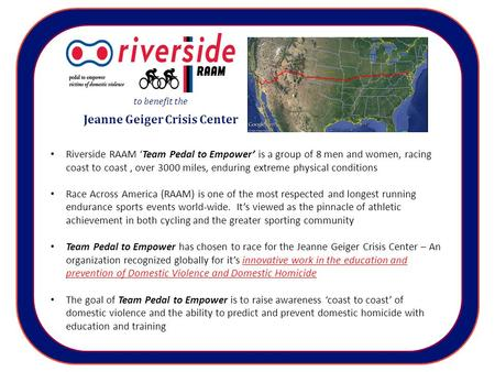 Riverside RAAM 'Team Pedal to Empower' is a group of 8 men and women, racing coast to coast, over 3000 miles, enduring extreme physical conditions Race.
