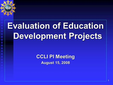 1 Evaluation of Education Development Projects CCLI PI Meeting August 15, 2008.