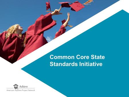 Common Core State Standards Initiative. The Common Core State Standards Initiative 2 Beginning in the spring of 2009, Governors and state commissioners.