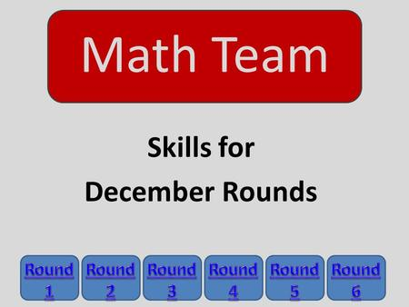 Math Team Skills for December Rounds. Round 1 – Trig: Right Angle Problems Law of Sines and Cosines For right triangles: Pythagorean Theorem.