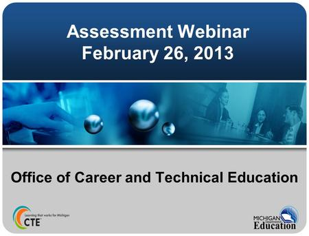 Assessment Webinar February 26, 2013 Office of Career and Technical Education.