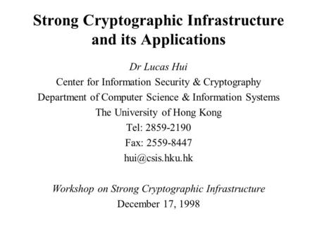 Strong Cryptographic Infrastructure and its Applications Dr Lucas Hui Center for Information Security & Cryptography Department of Computer Science & Information.