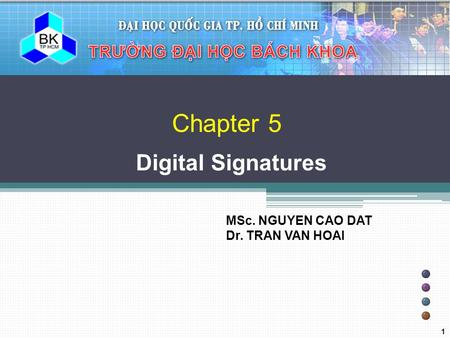 Chapter 5 Digital Signatures MSc. NGUYEN CAO DAT Dr. TRAN VAN HOAI 1.