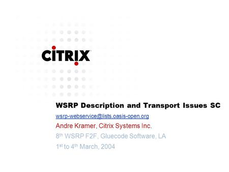 WSRP Description and Transport Issues SC Andre Kramer, Citrix Systems Inc. 8 th WSRP F2F, Gluecode Software, LA 1.