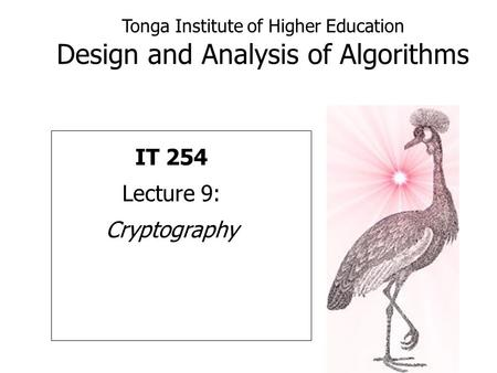 Tonga Institute of Higher Education Design and Analysis of Algorithms IT 254 Lecture 9: Cryptography.
