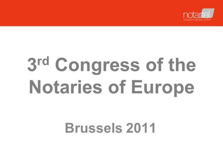 3 rd Congress of the Notaries of Europe Brussels 2011.