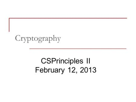 Cryptography CSPrinciples II February 12, 2013. Needs for Privacy What are some specific needs for privacy when using the internet?