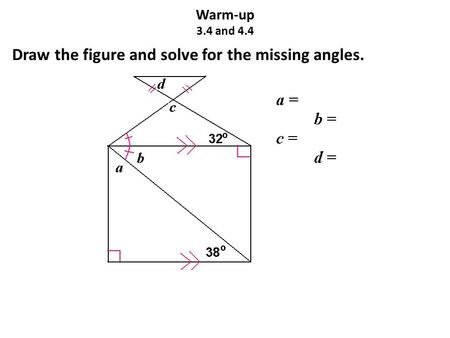 Warm-up 3.4 and 4.4 Draw the figure and solve for the missing angles.
