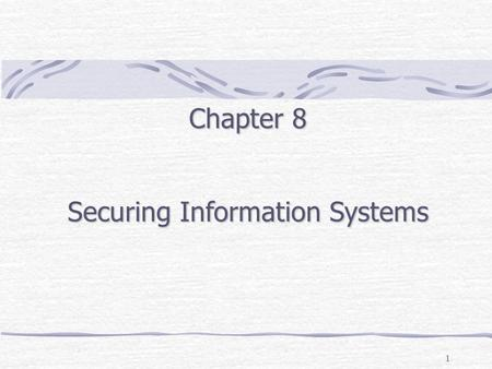 1 Chapter 8 Securing Information Systems. Outline Security Threats (External: malware, spoofing/phishing, sniffing, & data theft: Internal: unauthorized.