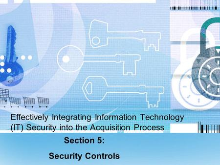 Effectively Integrating Information Technology (IT) Security into the Acquisition Process Section 5: Security Controls.