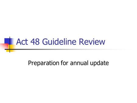 Act 48 Guideline Review Preparation for annual update.