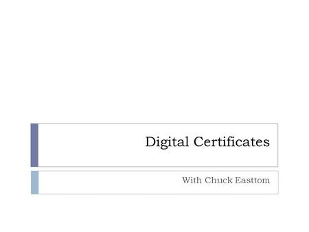 Digital Certificates With Chuck Easttom. Digital Signatures  Digital Signature is usually the encryption of a message or message digest with the sender's.