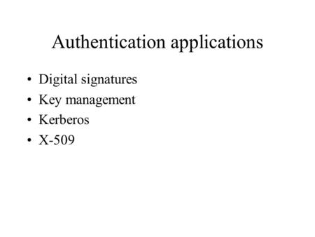 Authentication applications Digital signatures Key management Kerberos X-509.