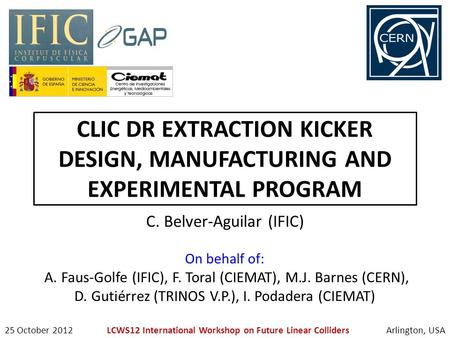 CLIC DR EXTRACTION KICKER DESIGN, MANUFACTURING AND EXPERIMENTAL PROGRAM C. Belver-Aguilar (IFIC) On behalf of: A. Faus-Golfe (IFIC), F. Toral (CIEMAT),