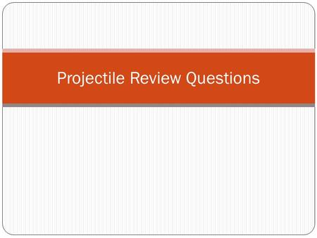 Projectile Review Questions. The Quiz 8 questions Some multiple choice Most short answer Some questions have multiple parts MUST show all work You can.