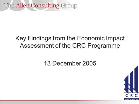 Key Findings from the Economic Impact Assessment of the CRC Programme 13 December 2005.