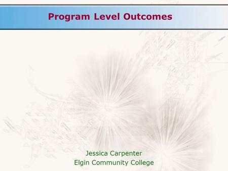 Program Level Outcomes Jessica Carpenter Elgin Community College.