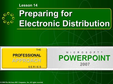 © 2008 The McGraw-Hill Companies, Inc. All rights reserved. M I C R O S O F T ® Preparing for Electronic Distribution Lesson 14.