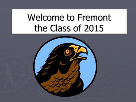 Welcome to Fremont the Class of 2015. We want to know... Fill out survey online and return it to us!