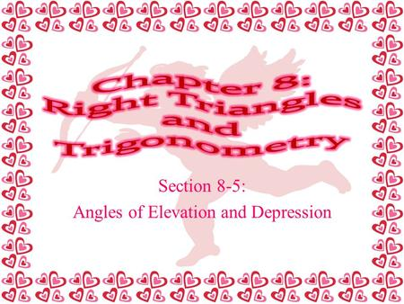 Section 8-5: Angles of Elevation and Depression. To use angles of elevation and depression to solve problems.