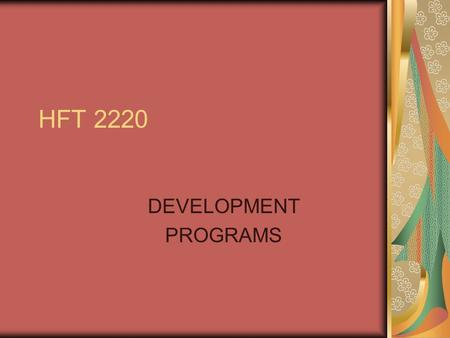 HFT 2220 DEVELOPMENT PROGRAMS. Development Programs Helps our employees get better every day Helps employees achieve their goals Puts the person in sync.